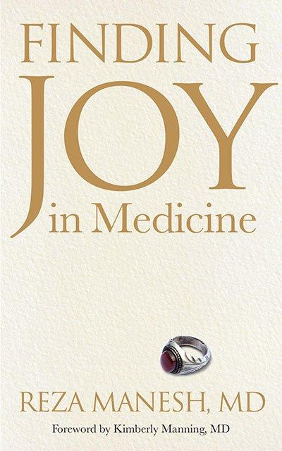 Finding Joy in Medicine by Reza Manesh MD